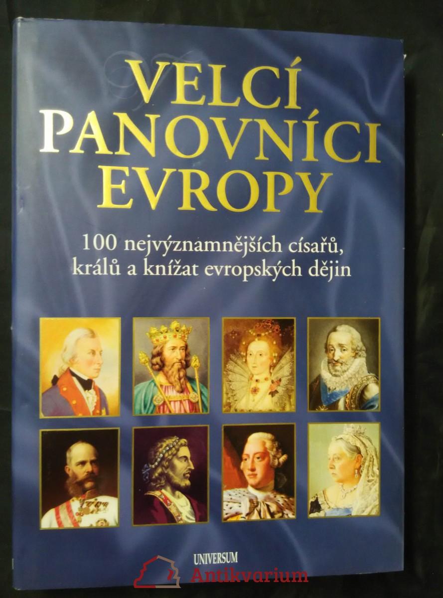 Velcí panovníci Evropy - 100 nejvýznamnějších císařů, králů a knížat evropských dějin (nová, A4, 256 s., il.)