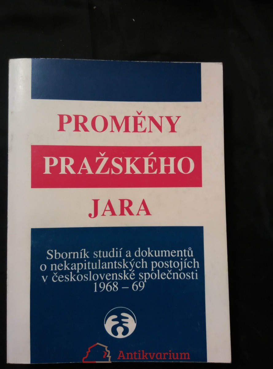 Proměny pražského jara - Sborník studií a dokumentů o nekapitulantských postojích v československé společnosti 1968-69 (Obr, 446 s.)