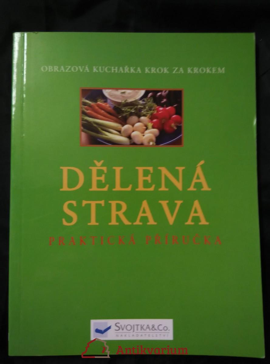 Dělená strava - praktická příručka, obrazová kuchaařka krok za krokem (Obr, 96 s.)