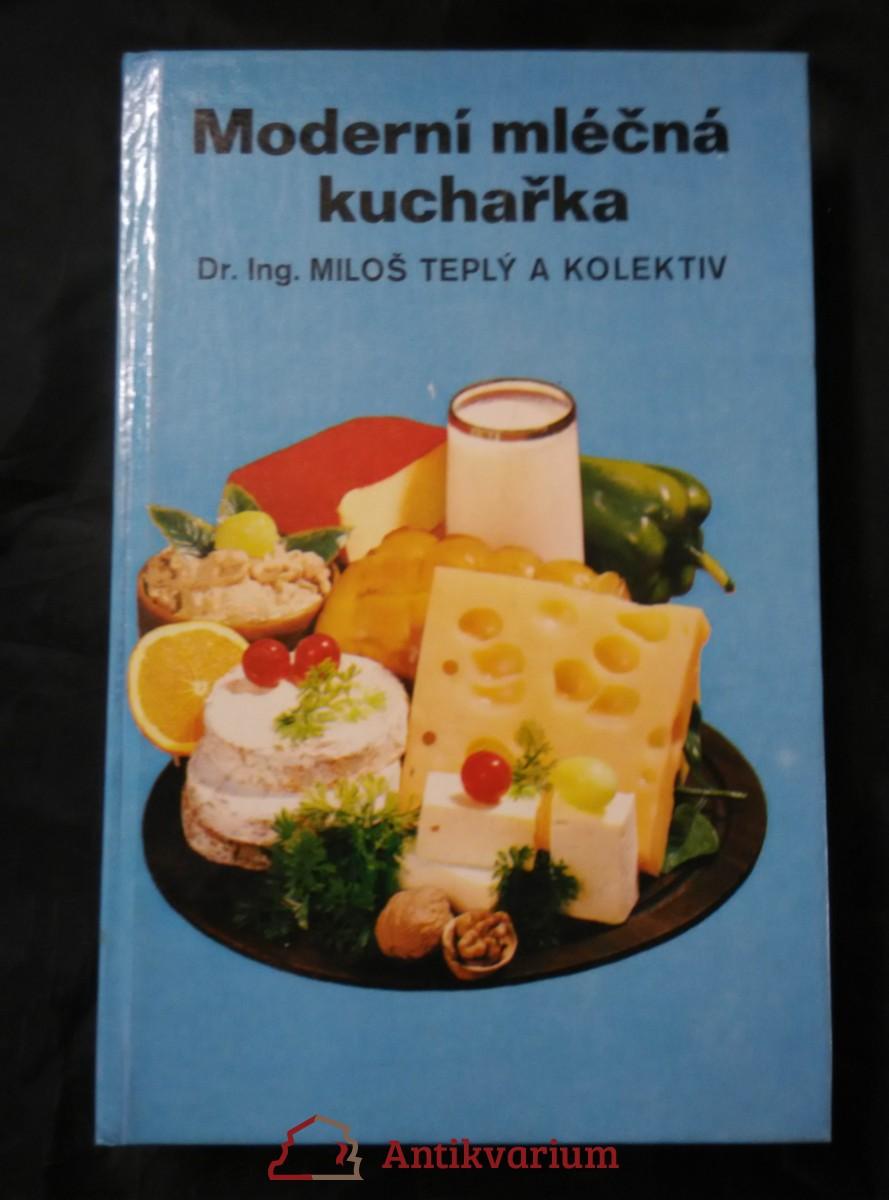 Moderní mléčná kuchařka (lam, 360 s., 24 vyobr.)