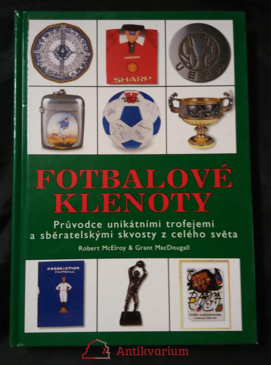 Fotbalové klenoty - průvodce unikátními trofejemi a sběratelskými skvosty světa (A4, 184 s., 300 čb a bar foto)