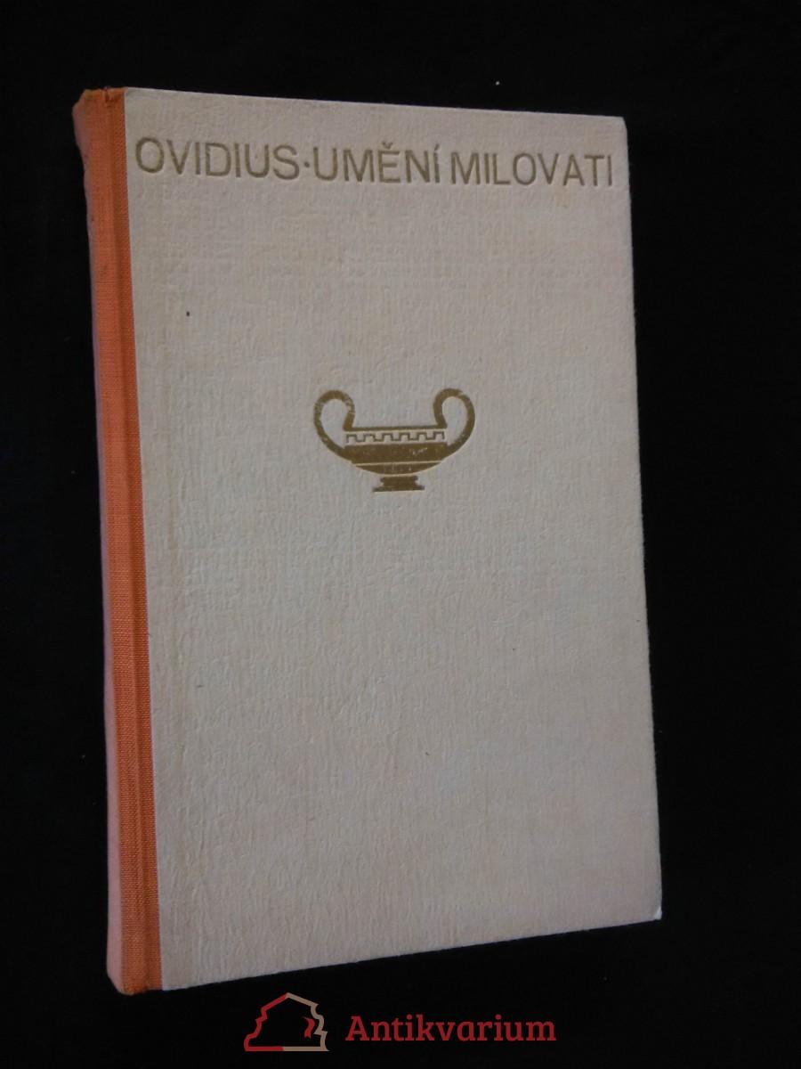 Umění milovati - Jak léčiti lásku/ Lásky/ O ličidlech (Oppl, 288 s., přel. I. Bureš, typo J. Šváb)