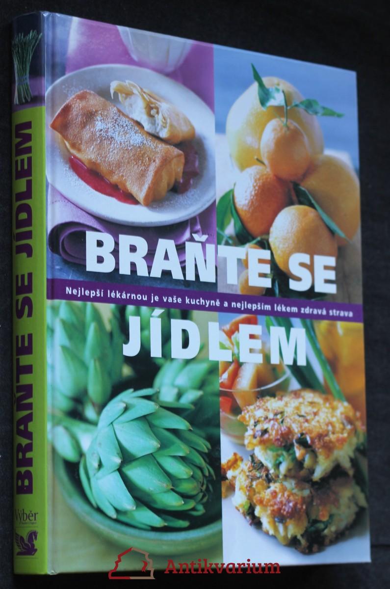 Braňte se jídlem : nejlepší lékárnou je vaše kuchyně a nejlepším lékem zdravá strav