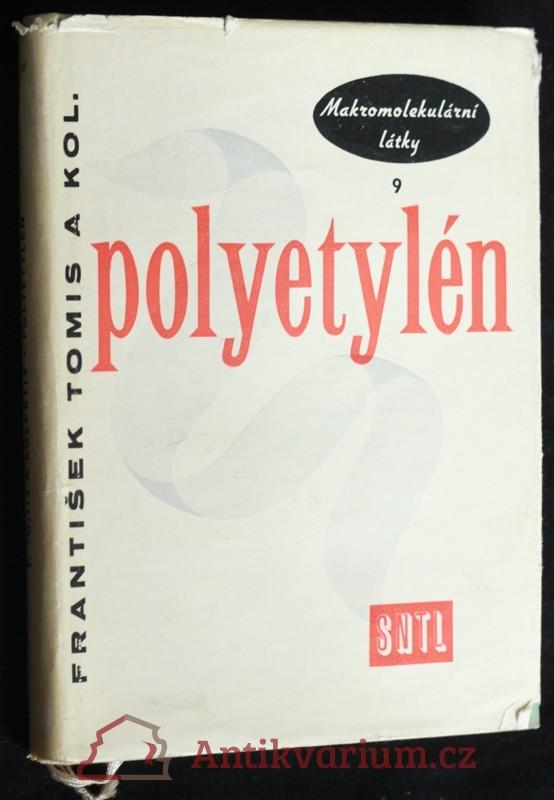 antikvární kniha Polyetylén : určeno techn. prac. ve výrobě a zpracování plastických hmot, v obalové technice, ve strojír. aj. oborech, jako pomů, 1961