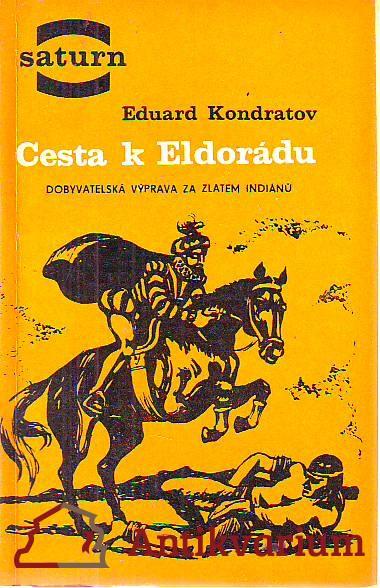 Cesta k Eldorádu. Dobyvatelská výprava za zlatem Indiánů.