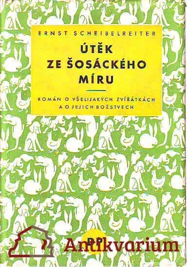 Útěk ze šosáckého míru. Román o všelijakých zvířátkách a o jejich božstvech.