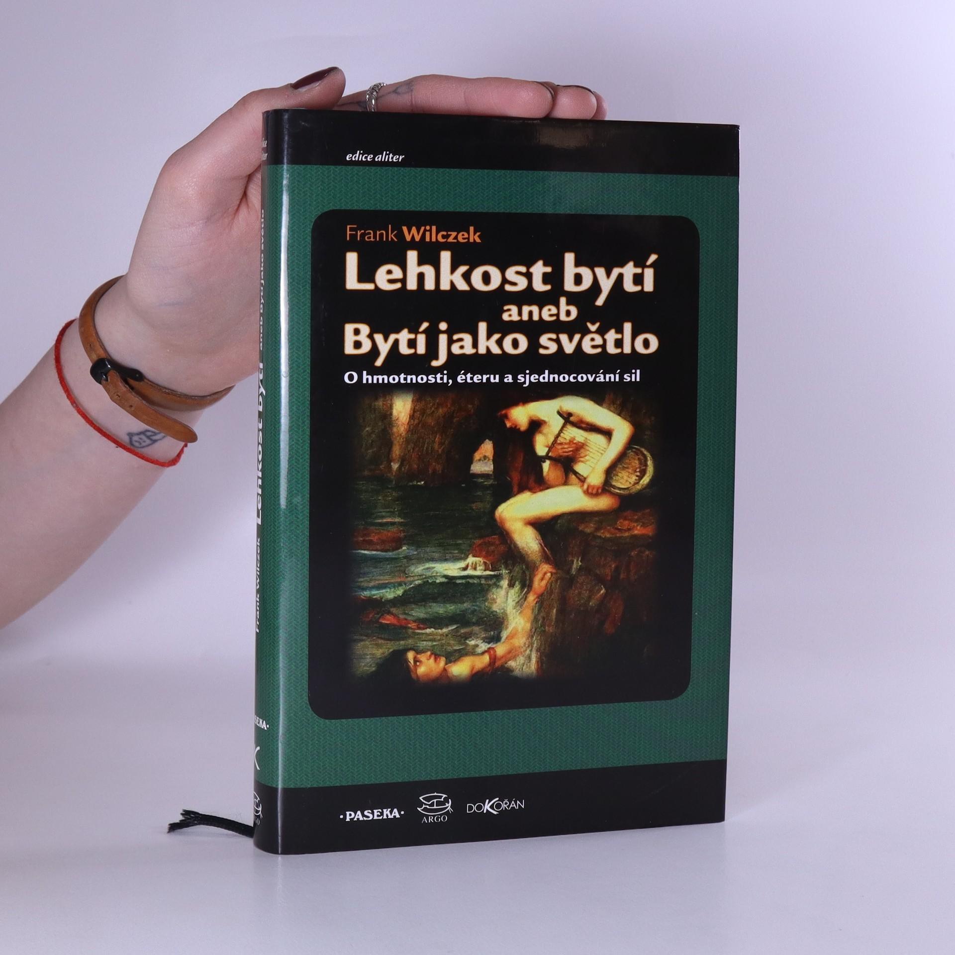 antikvární kniha Lehkost bytí aneb Bytí jako světlo. O hmotnosti, éteru a sjednocování sil, 2011