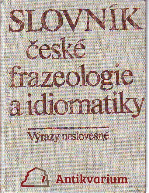 Slovník české frazeologie a idiomatiky. Výrazy neslovesné.
