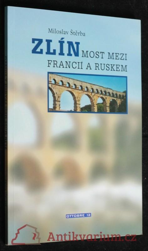 antikvární kniha Zlín most mezi Francii a Ruskem, 2003