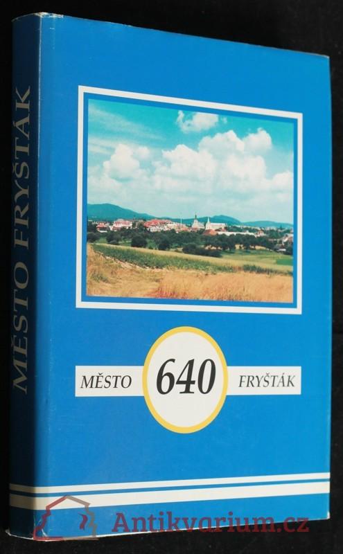antikvární kniha Město Fryšták : 1945-1995 : sborník příspěvků o životě Fryštácka v posledním půlstoletí, 1996