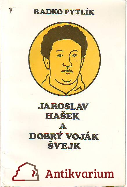 Jaroslav Hašek a dobrý voják Švejk. K 100. výročí narození Jaroslava Haška