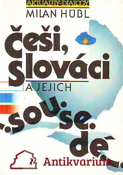 Češi, Slováci a jejich sousedé. Úvahy, studie a polemiky z let 1979 - 1989.