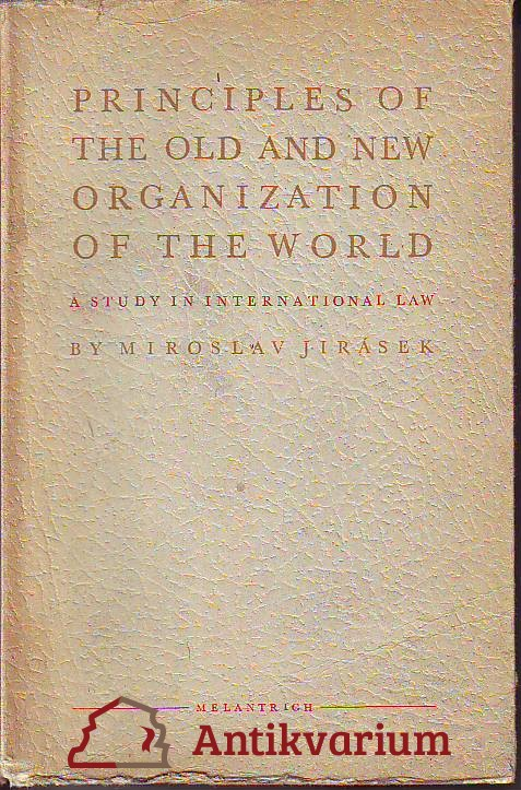 Principles of the old and new Organization of the World. A Study in International Law.