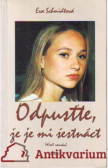 Odpusťte, že je mi šestnáct. Dívčí román.