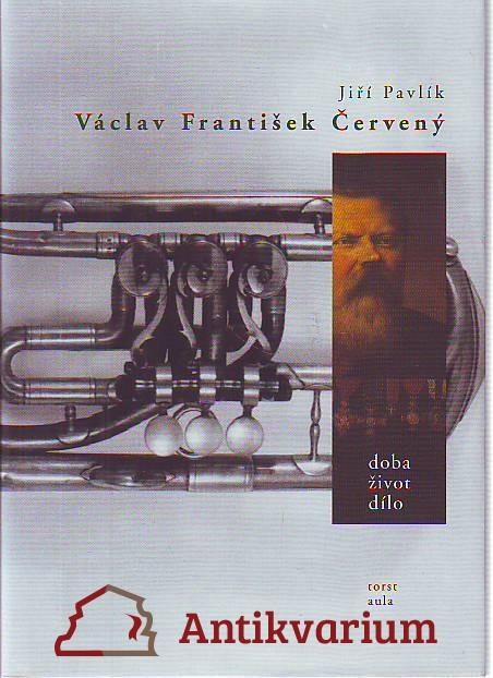 Václav František Červený. Doba, život, dílo.