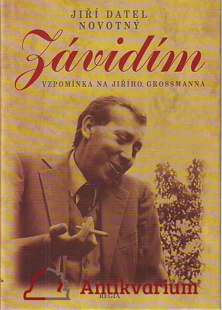 Závidím. Vzpomínka na Jiřího Grossmanna.