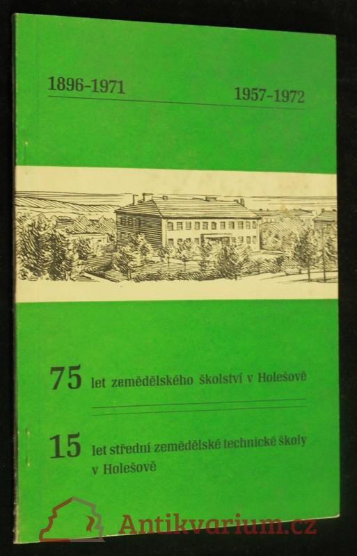 antikvární kniha 75 let zemědělského školství v Holešově 1896-1971, 15 let střední zemědělské technické školy v Holešově 1957-1972, 1972
