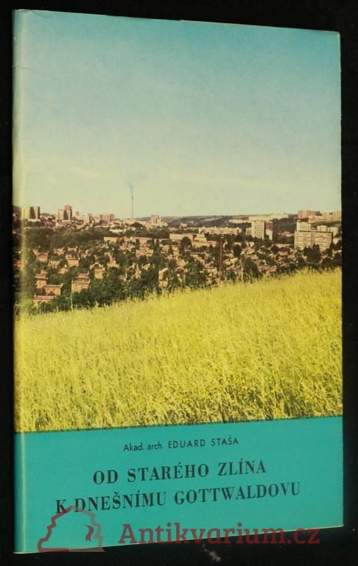 antikvární kniha Od starého Zlína k dnešnímu Gottwaldovu, 1986