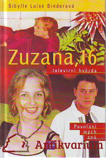 Zuzana, 16. Televizní hvězda. Povolání mých snů.