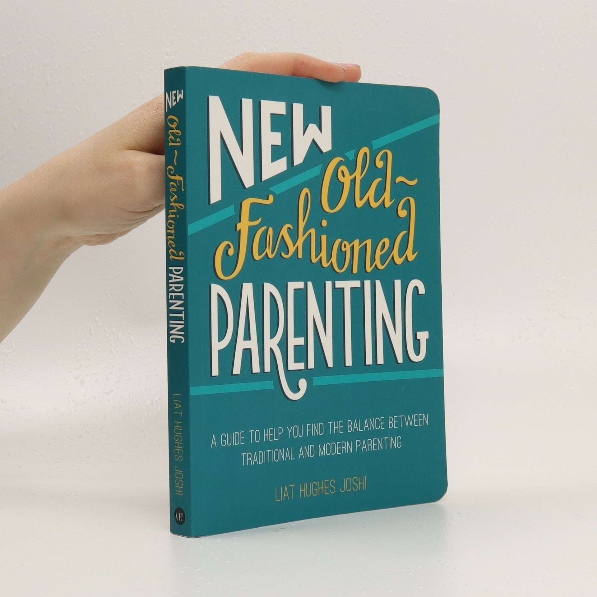 antikvární kniha New old-fashioned parenting : a guide to help you find the balance between traditional and modern parenting, 2015