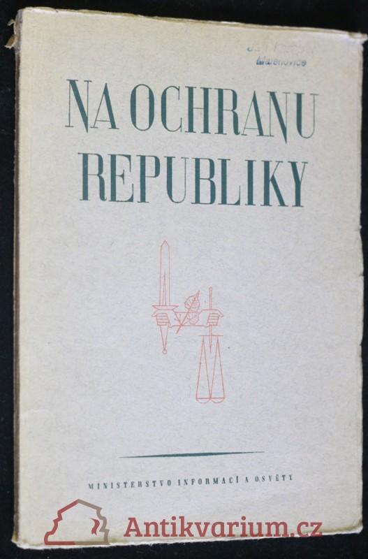 antikvární kniha Na ochranu republiky : Řeč ... Dr Alexeje Čepičky : Projevy poslanců Národní fronty v Národním shromáždění 6. října 1948, 1948