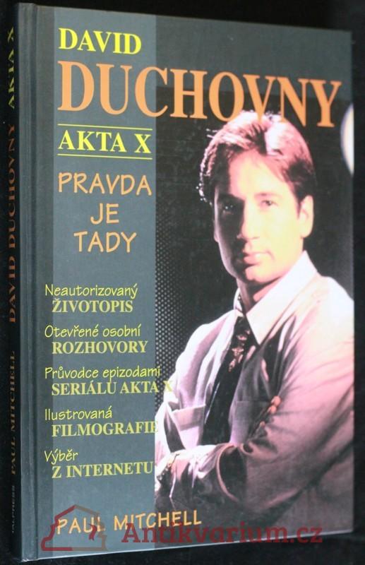 antikvární kniha David Duchovny : Akta X - pravda je tady : neautorizovaný životopis, otevřené osobní rozhovory, průvodce epizodami seriálu Akta , 1997
