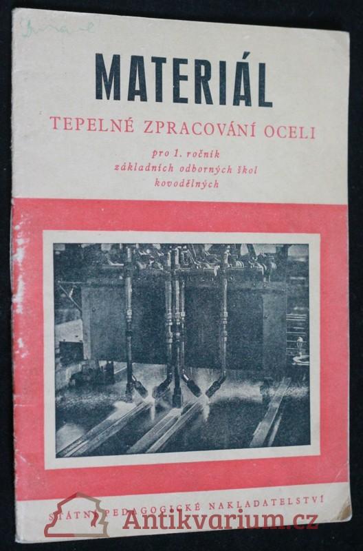 antikvární kniha Materiál : tepelné zpracování oceli ; pro 1. roč. základ. odborných škol kovodělných, 1952