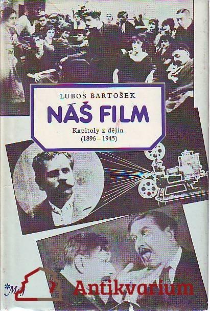 Náš film. Kapitoly z dějin (1896 - 1945).
