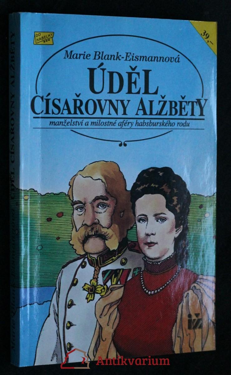 Úděl císařovny Alžběty : manželství a milostné aféry habsburskéhho rodu