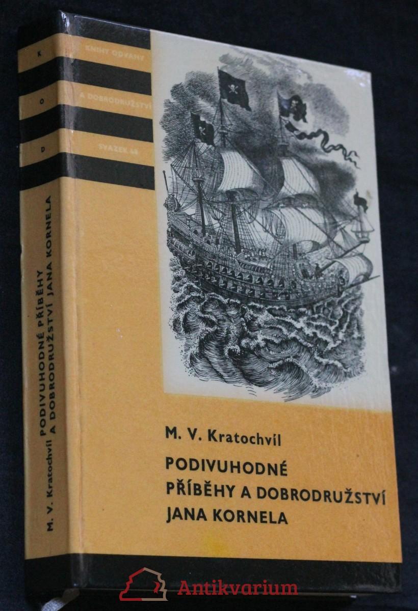 Podivuhodné příběhy a dobrodružství Jana Kornela : jak je zažil na souši i na moři, mezi soldáty, galejníky, piráty, indiány, lidmi dobrými i špatnými, sám vždy věren svému srdci