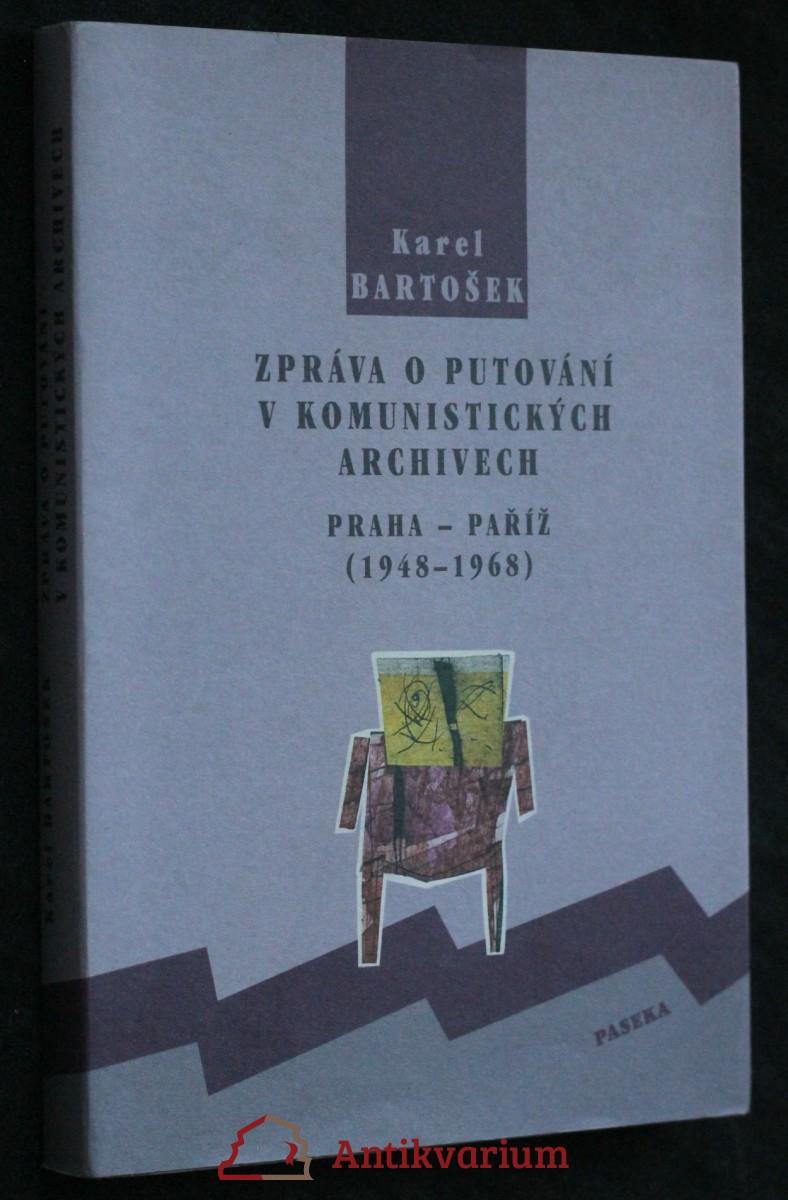 Zpráva o putování v komunistických archivech : Praha - Paříž (1948-1968)