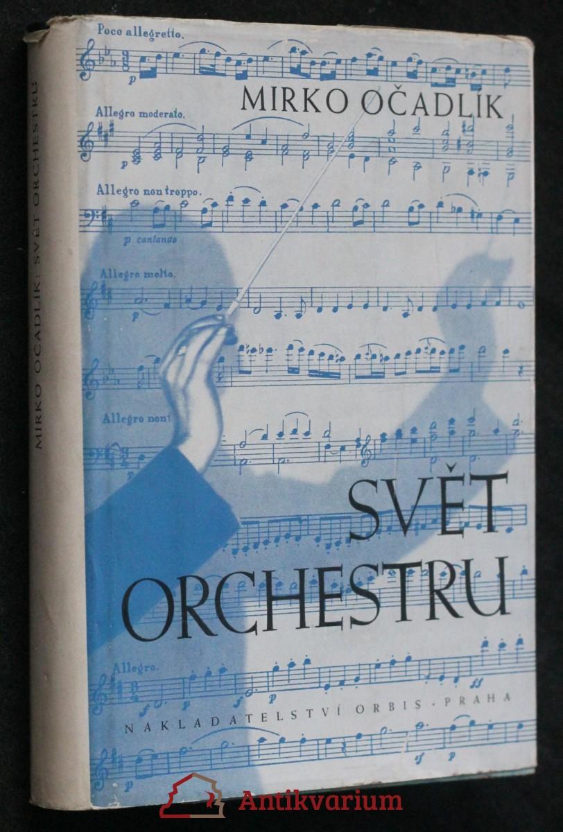 Svět orchestru : průvodce tvorbou orchestrální : klasikové a romantikové : [výklady a rozbory skladeb orchestrálního repertoiru]