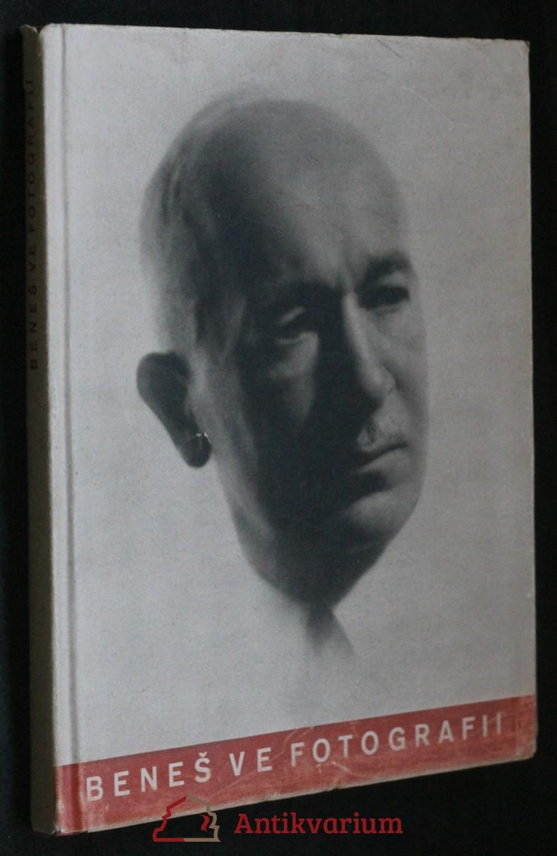 Dr. Edvard Beneš ve fotografii : historie velkého života