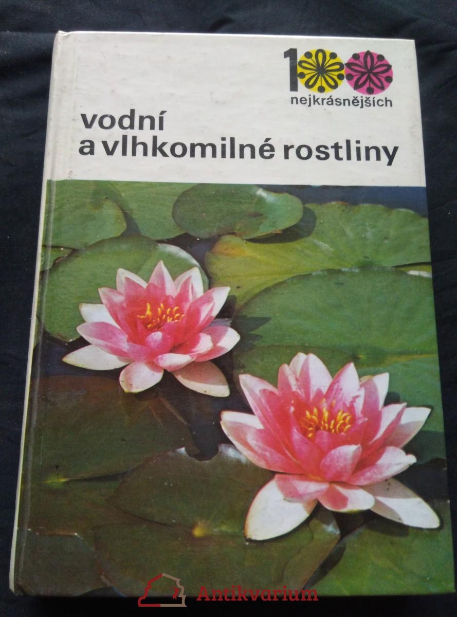 100 nejkrásnějších - Vodní a vlhkomilné rostliny (lam, 312 s., 100 bar foto, 18 perokr.)