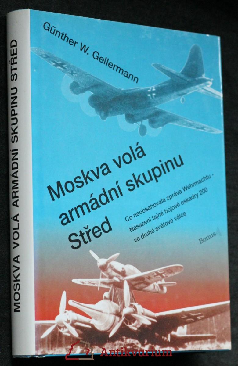 Moskva volá armádní skupinu Střed : co neobsahovala zpráva Wehrmachtu - nasazení tajné bojové eskadry 200 ve druhé světové válce