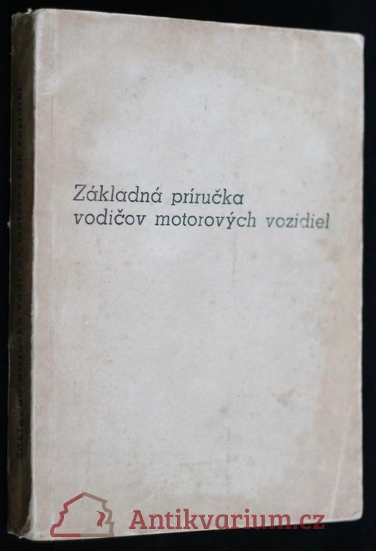 antikvární kniha Základná príručka vodičov motorových vozidiel s prílohami zákonov, nariadení a vyhlášok o cestnej premávke a s tabuľkami medziná, 1952