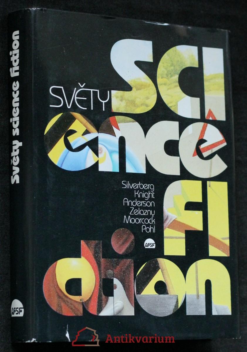 Světy science fiction : [antologie americké, britské, čínské, egyptské, indické, italské, kanadské, kostarické, lužicko srbské, německé a polské science fiction