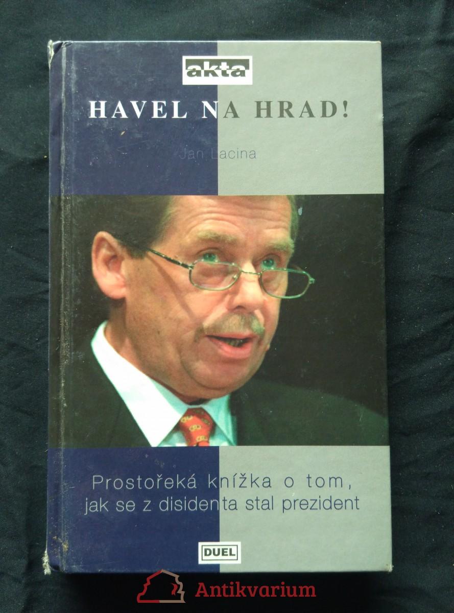 Havel na hrad! - Prostořeká knížka o tom, jak se z disidenta stal prezident (lam, 116 s., 8 s bar příl.)