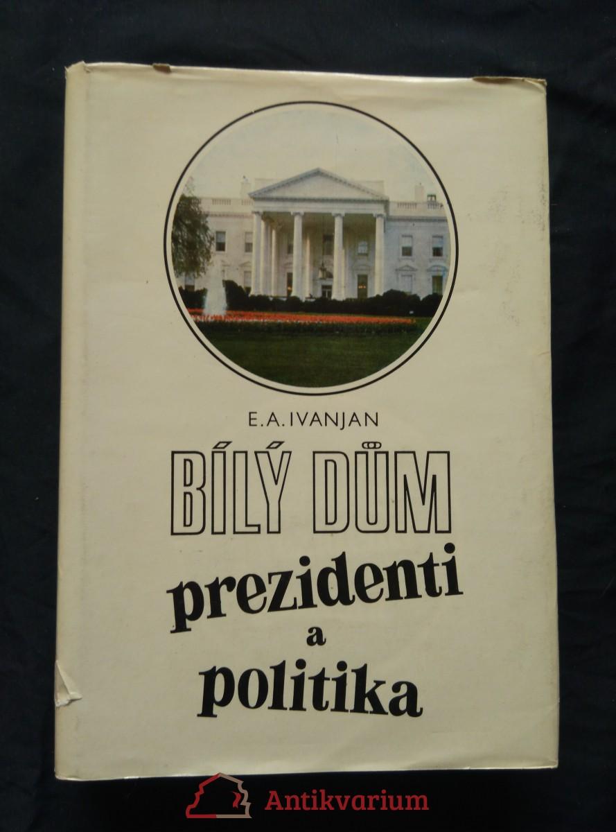 antikvární kniha Bílý dům - prezidenti a politika, 1982