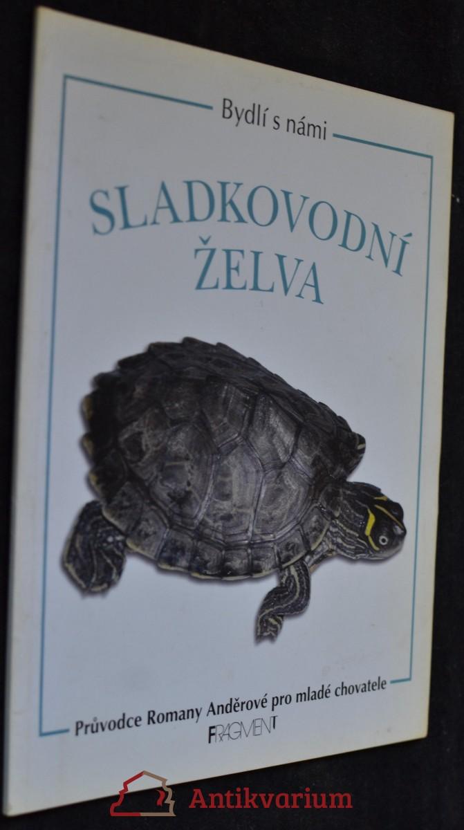Sladkovodní želva : průvodce Romany Anděrové pro mladé chovatele Bydlí s námi sladkovodní želv