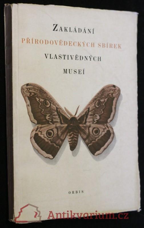 antikvární kniha Zakládání přírodovědeckých sbírek vlastivědných museí : Návod k vytváření, udržování a správě přírodovědeckých sbírek vlastivědn, 1955