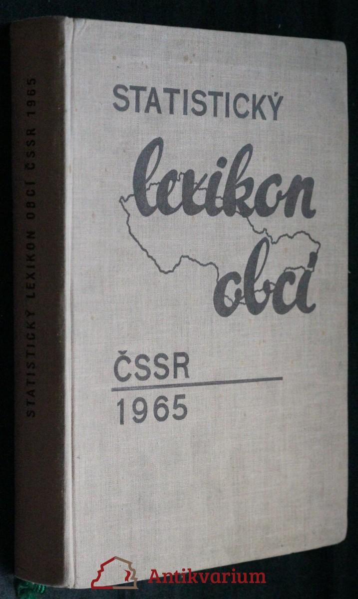 Statistický lexikon obcí ČSSR 1965 : Podle správního rozdělení 1. ledna 1965, sčítání lidu, domů a bytů 1. března 196