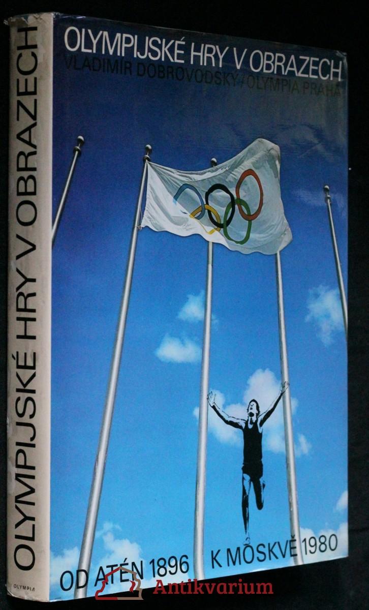 Olympijské hry v obrazech : z dějin novodobých olympijských her - letních od 1. her roku 1896 v Aténách k 22. hrám roku 1980 v Moskvě