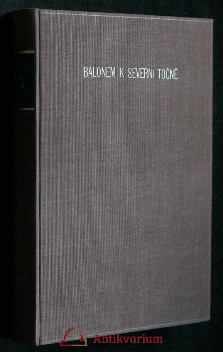 Balonem k severní točně : Na základě zápisků S.A. Andréea, Nilse Strindbergra a Knuta Fraenkela nalezených v létě 1930 na Bílém ostrově