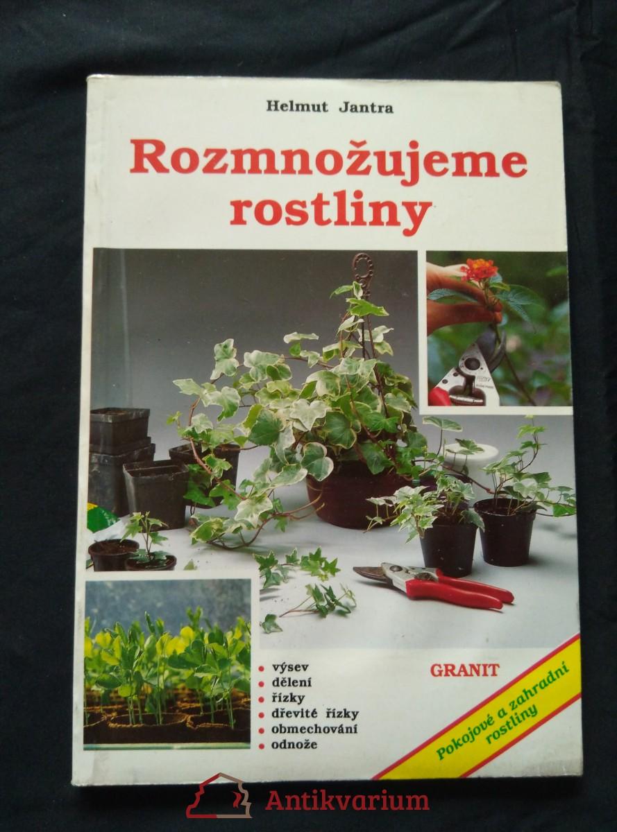 Rozmnožujeme rostliny - pokojové a zahradní (Obr, 72 s., foto, kresby, tab.)