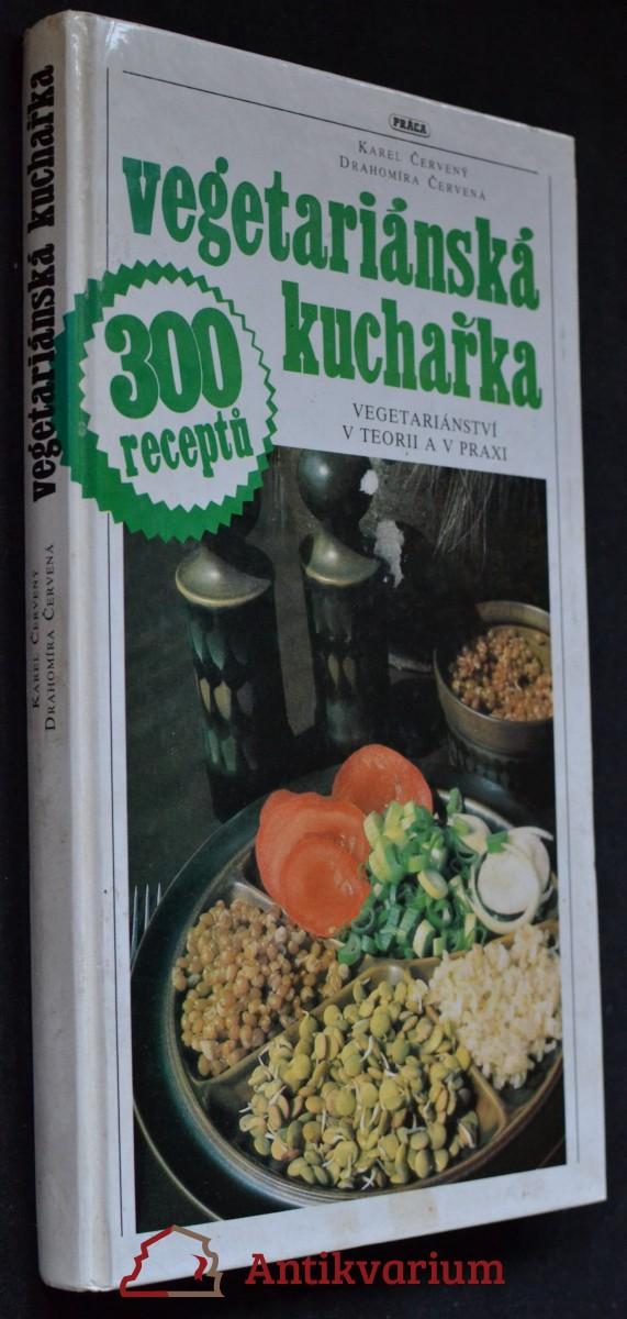 Vegetariánská kuchařka : vegetariánství v teorii a v praxi ; 300 receptů