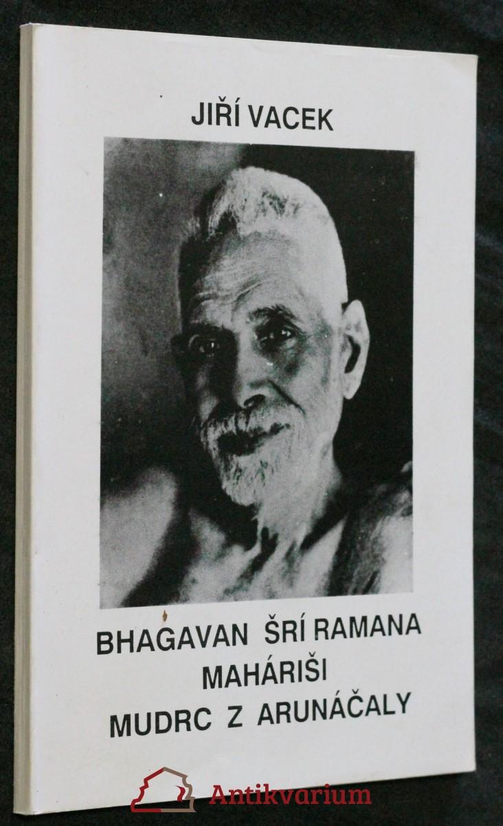 Bhagavan Šrí Ramana Maháriši, mudrc z Arunáčaly : život, učení a dílo