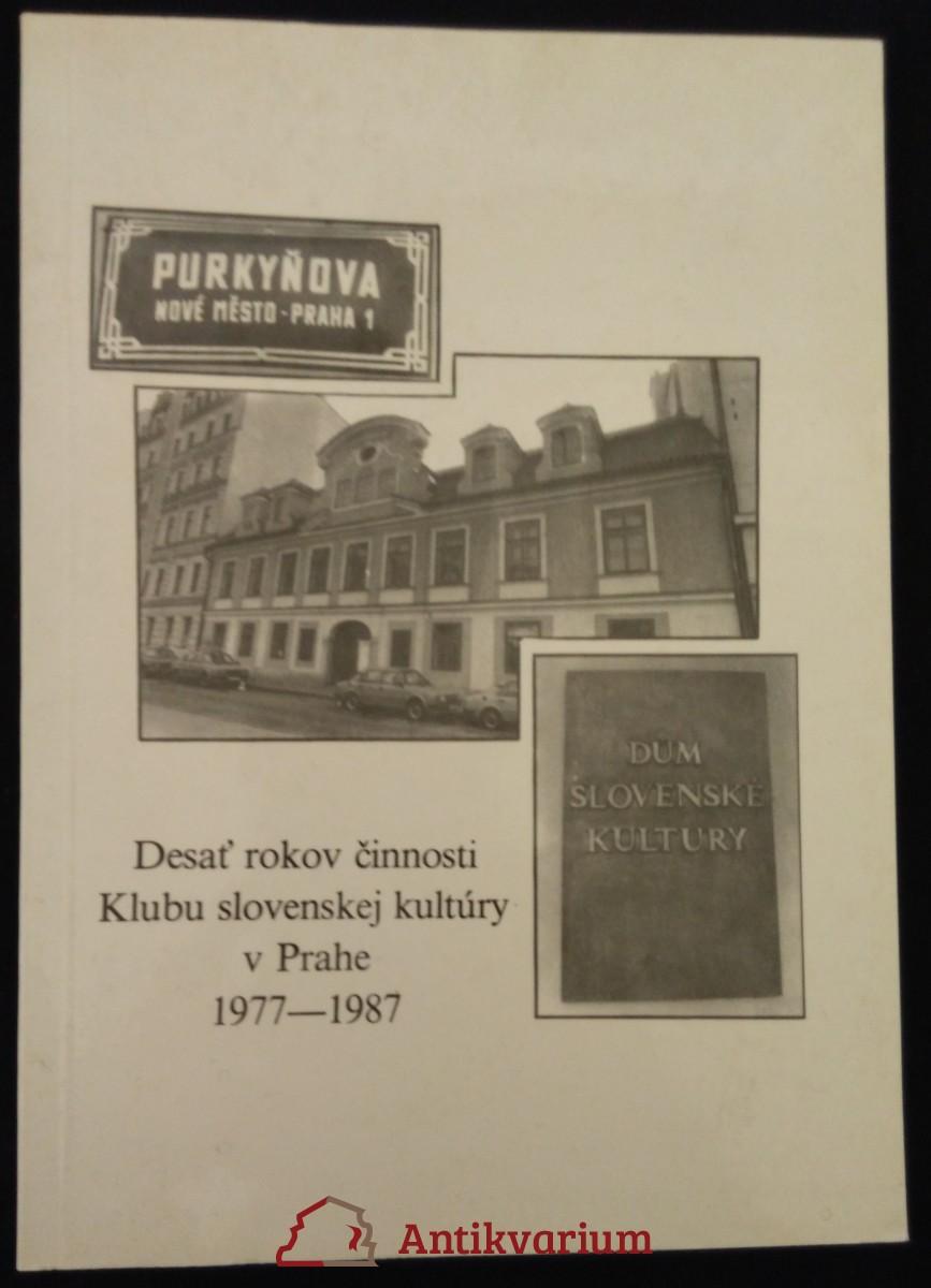 Desať rokov činnosti Klubu slovenskej kultúry v Prahe 1977-1987