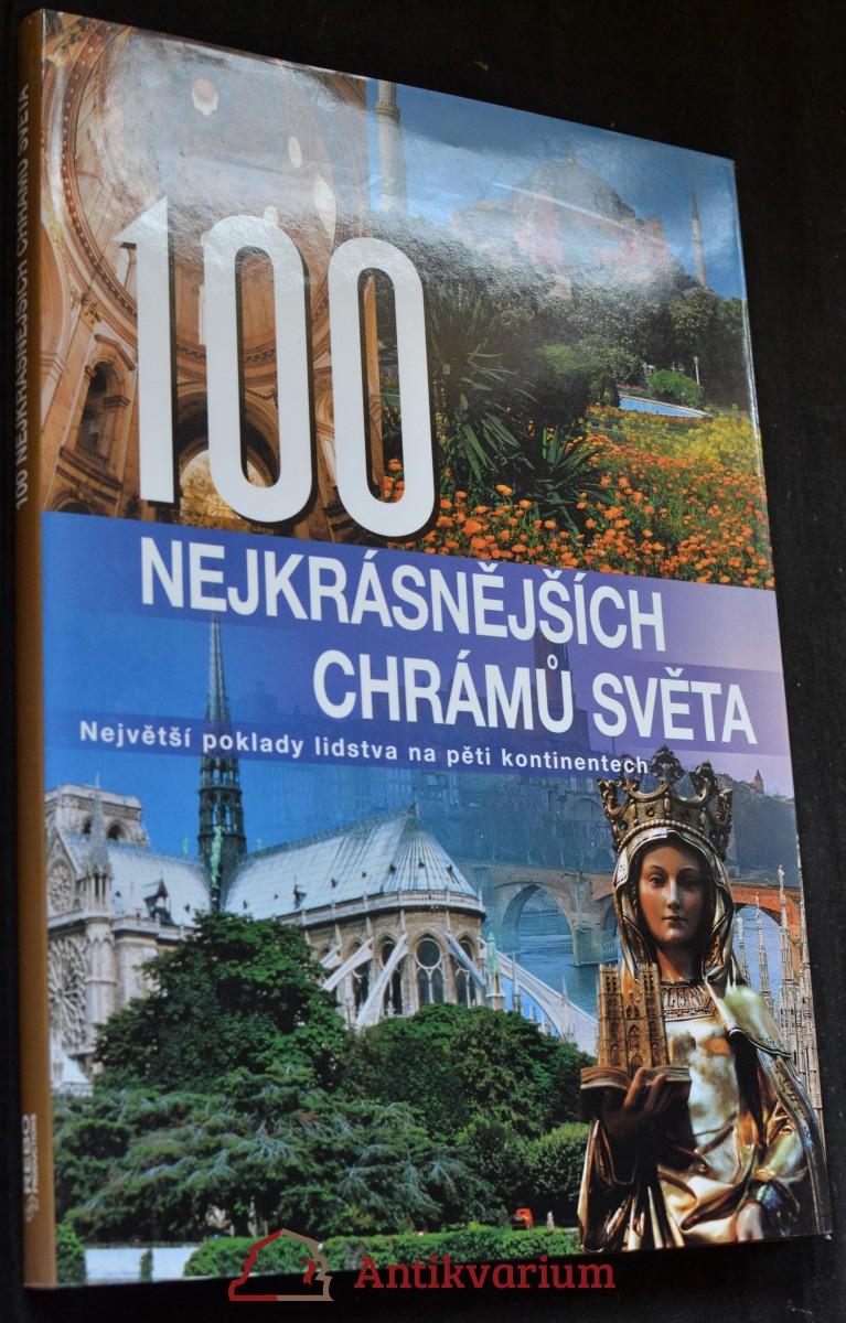 100 nejkrásnějších chrámů světa : největší poklady lidstva na pěti kontinentech