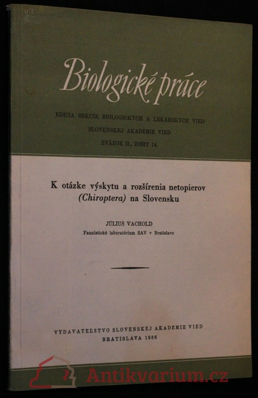 antikvární kniha Biologické práce: K otázce výskytu a rozšírenia netopierov (Chiroptera) na Slovensku, 1956